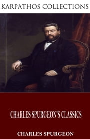 Charles Spurgeon's Classics ebook by Charles Spurgeon