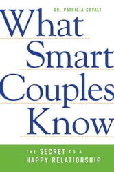 What Smart Couples Know: The Secret to a Happy Relationship ebook by Covalt, Patricia