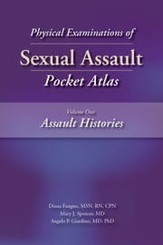 Physical Examinations of Sexual Assault, Volume One - Assault Histories Pocket Atlas ebook by Diana Faugno MSN, RN, CPN,...