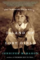 Island of Lost Girls - A Novel ebook by Jennifer McMahon