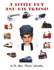 A Little Boy And His Trains ebook by Dr. Gene (Dandy) Crumbley