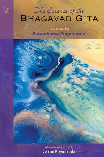 The Essence of the Bhagavad Gita - Explained by Paramhansa Yogananda as remembered by his disciple, Swami Kriyananda ebook by Paramhansa Yogananda