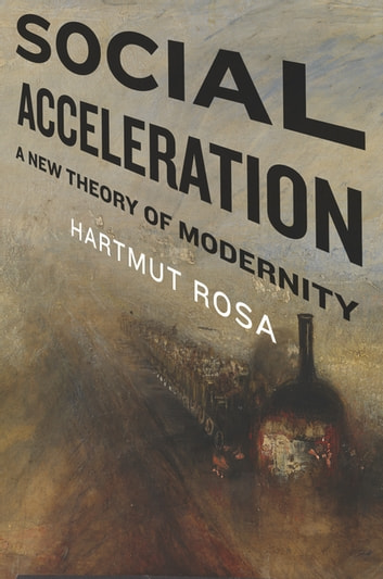 Social Acceleration - A New Theory of Modernity ebook by Hartmut Rosa