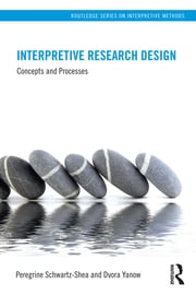Interpretive Research Design - Concepts and Processes ebook by Peregrine Schwartz-Shea,Dvora Yanow