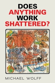 Does Anything Work Shattered? ebook by Michael Wolff
