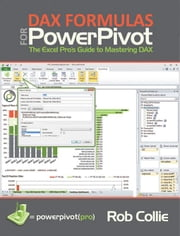DAX Formulas for PowerPivot: A Simple Guide to the Excel Revolution ebook by Collie, Rob