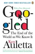 Googled - The End of the World As We Know It ebook by Ken Auletta
