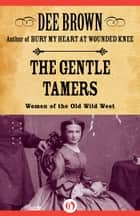 The Gentle Tamers ebook by Dee Brown