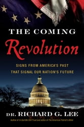The Coming Revolution - Signs from America's Past That Signal Our Nation's Future ebook by Richard Lee