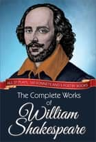 The Complete Works of William Shakespeare - All 37 plays, 160 sonnets and 5 poetry books ebook by William Shakespeare, GP Editors