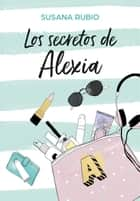 Los secretos de Alexia (Saga Alexia 1) ebook by Susana Rubio