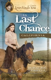 Love Finds You in Last Chance, California ebook by Miralee Ferrell