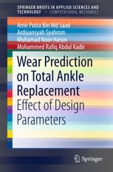 Wear Prediction on Total Ankle Replacement - Effect of Design Parameters ebook by Amir Putra Bin Md Saad,Ardiyansyah Syahrom,Muhamad Noor Harun,Mohammed Rafiq Abdul Kadir