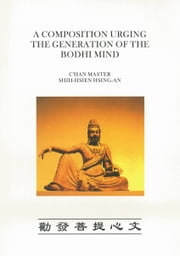 A Composition Urging The Generation Of The Bodhi Mind ebook by Chan Master Shih-Hsien Hsing-An