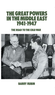 The Great Powers in the Middle East 1941-1947 - The Road to the Cold War ebook by Barry Rubin