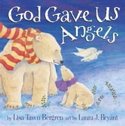 God Gave Us Angels ebook by Lisa Tawn Bergren,Laura J. Bryant