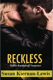Reckless - Book 1 of the Mia Kazmaroff Romantic Suspense Series ebook by Susan Kiernan-Lewis