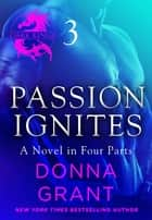 Passion Ignites: Part 3 - A Dark King Novel in Four Parts ebook by Donna Grant