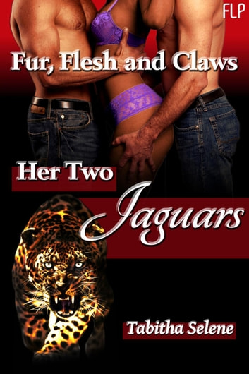 Her Two Jaguars - Fur, Flesh and Claws, #1 ebook by Tabitha Selene