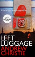 Left Luggage ebook by Andrew Christie