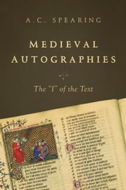 Medieval Autographies: The I of the Text