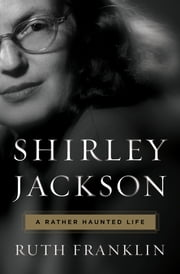 Shirley Jackson: A Rather Haunted Life ebook by Ruth Franklin
