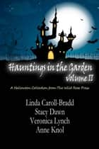 Hauntings in the Garden Volume Two ebook by Linda Carroll-Bradd, Stacy Dawn,Anne Knol,Veronica Lynch