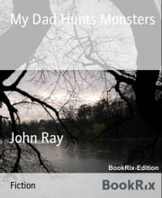 My Dad Hunts Monsters ebook by John Ray