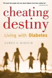 Cheating Destiny - Living with Diabetes ebook by James S. Hirsch
