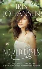 No Red Roses - A Classic Love Story ebook by Iris Johansen