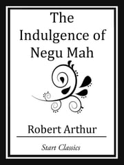 The Indulgence of Negu Mah ebook by Robert Arthur