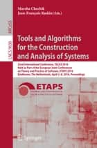 Tools and Algorithms for the Construction and Analysis of Systems - 22nd International Conference, TACAS 2016, Held as Part of the European Joint Conferences on Theory and Practice of Software, ETAPS 2016, Eindhoven, The Netherlands, April 2-8, 2016, Proceedings ebook by Marsha Chechik, Jean-François Raskin