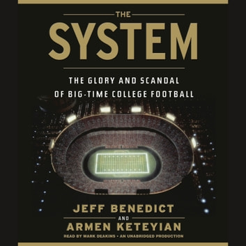 The System - The Glory and Scandal of Big-Time College Football audiobook by Jeff Benedict,Armen Keteyian