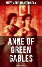 Anne of Green Gables: 14 Books Collection - Including Anne of Avonlea, Anne of the Island, Anne's House of Dreams, Rainbow Valley, Rilla of Ingleside, Chronicles of Avonlea, Anne of Windy Poplars, Anne of Ingleside etc. ekitaplar by Lucy Maud Montgomery