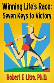 Winning Life's Race: Seven Keys to Victory ebook by Dr. Bob Litro