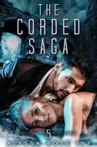 The Corded Saga ebook by Alyssa Rose Ivy