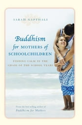 Buddhism For Mothers Of School Children - Finding calm in the chaos of the school years ebook by Sarah Napthali