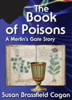 The Book of Poisons, A Merlin's Gate Story ebook by Susan Brassfield Cogan