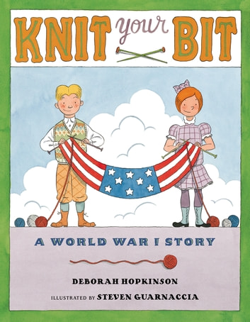 Knit Your Bit - A World War I Story ebook by Deborah Hopkinson