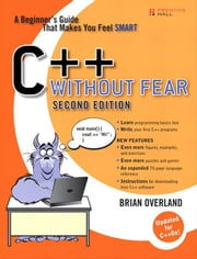 C++ Without Fear: A Beginner's Guide That Makes You Feel Smart ebook by Overland, Brian