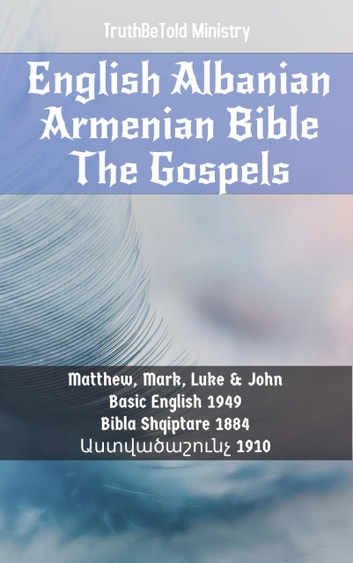 English Albanian Armenian Bible - The Gospels - Basic English 1949 - Bibla Shqiptare 1884 - Աստվածաշունչ 1910 eBook by TruthBeTold Ministry