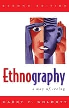 Ethnography - A Way of Seeing ebook by Harry F. Wolcott, University of Oregon; (d. 2012)