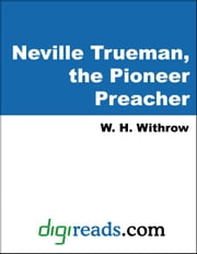 Neville Trueman, the Pioneer Preacher ebook by Withrow, W. H.