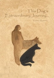This Dog's Extraordinary Journey... ebook by Yvonne Rosario