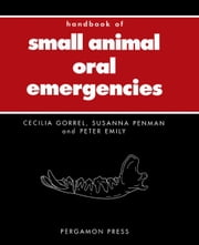 Handbook of Small Animal Oral Emergencies ebook by Gorrel, Cecilia