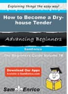 How to Become a Dry-house Tender ebook by Cammie Joyner
