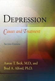 Depression - Causes and Treatment ebook by Aaron T. Beck, M.D.,Brad A. Alford, Ph.D.