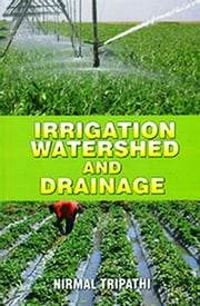 Irrigation, Watershed and Drainage ebook by Nirmal Tripathi