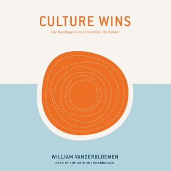 Culture Wins - The Roadmap to an Irresistible Workplace audiobook by William Vanderbloemen