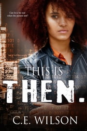 This is Then.: A Collection of Clean Science Fiction Romance Short Stories ebook by C.E. Wilson